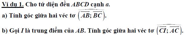 Tính góc tạo bởi vecto là các cạnh của một tứ diện đều.