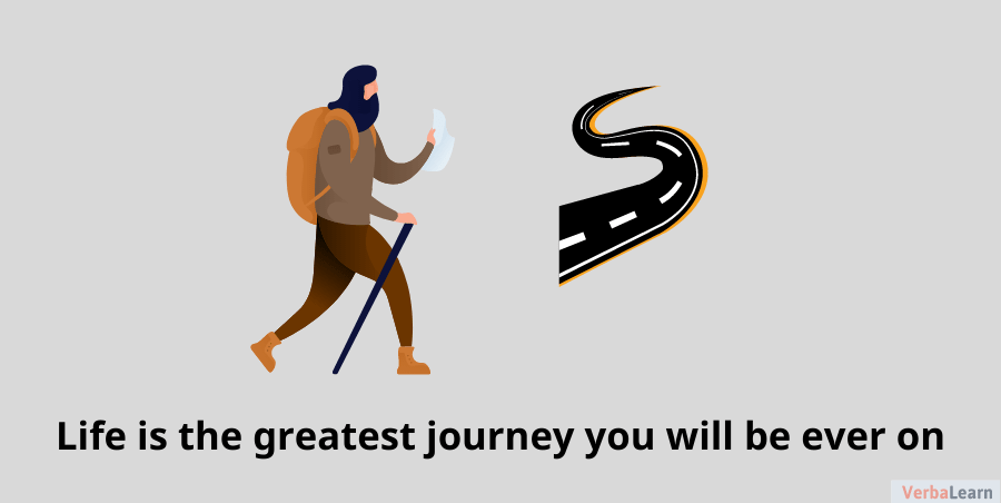 Life is the greatest journey you will be ever on.